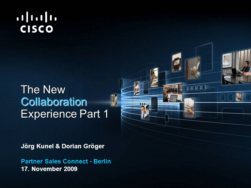 © 2009 Cisco Systems, Inc. All rights reserved.Cisco ConfidentialPresentation_ID 1 The New Collaboration Experience Part 1 Jörg Kunel & Dorian Gröger