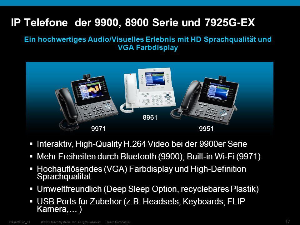 © 2009 Cisco Systems, Inc. All rights reserved.Cisco ConfidentialPresentation_ID 13 IP Telefone der 9900, 8900 Serie und 7925G-EX Interaktiv, High-Qua
