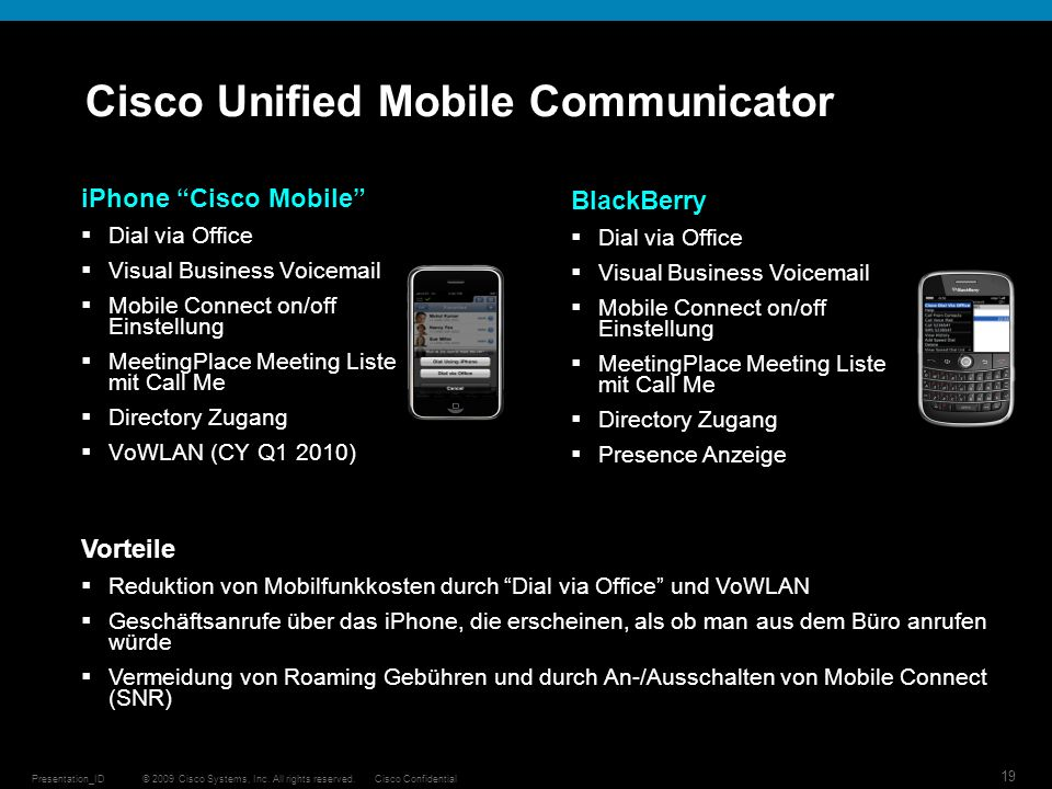 © 2009 Cisco Systems, Inc. All rights reserved.Cisco ConfidentialPresentation_ID 19 Cisco Unified Mobile Communicator iPhone Cisco Mobile Dial via Off
