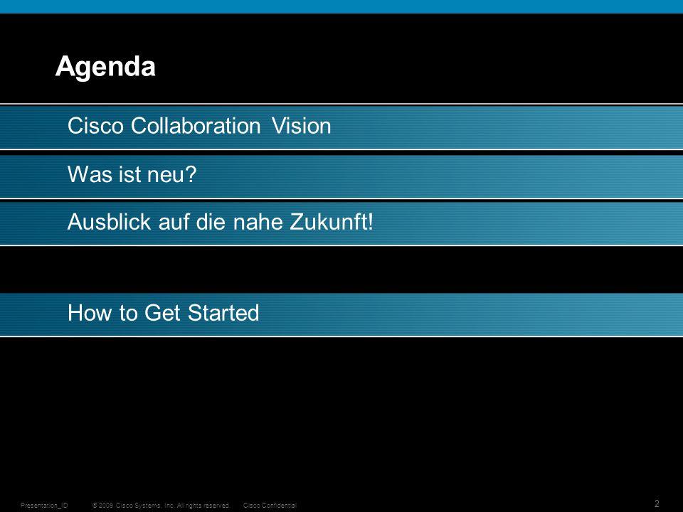 © 2009 Cisco Systems, Inc. All rights reserved.Cisco ConfidentialPresentation_ID 2 Agenda Cisco Collaboration VisionWas ist neu?How to Get StartedAusb