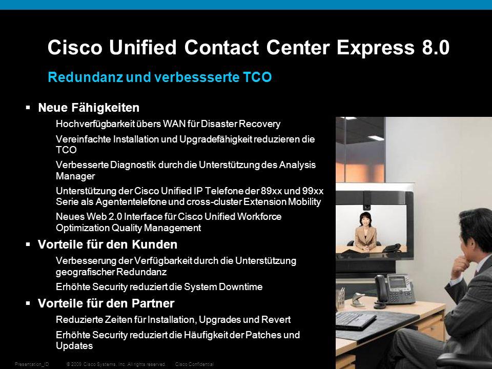 © 2009 Cisco Systems, Inc. All rights reserved.Cisco ConfidentialPresentation_ID 21 Cisco Unified Contact Center Express 8.0 Redundanz und verbesssert