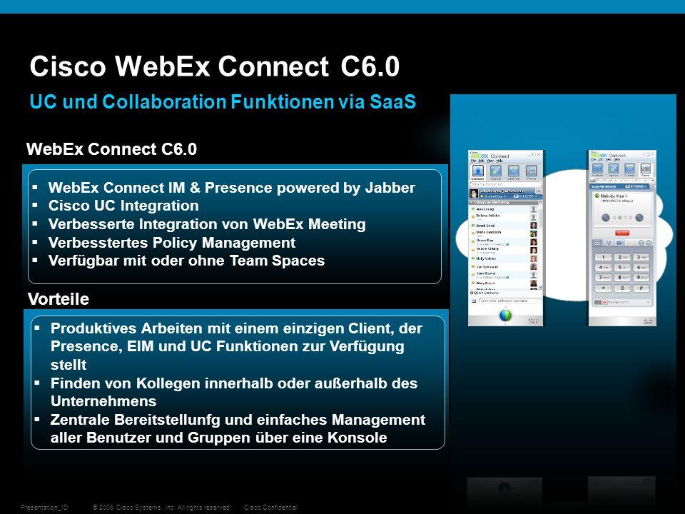 © 2009 Cisco Systems, Inc. All rights reserved.Cisco ConfidentialPresentation_ID 25 Cisco WebEx Connect C6.0 Vorteile WebEx Connect IM & Presence powe