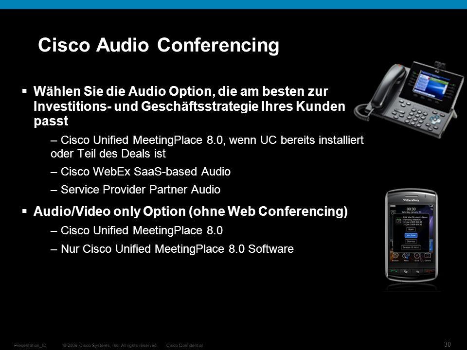 © 2009 Cisco Systems, Inc. All rights reserved.Cisco ConfidentialPresentation_ID 30 Cisco Audio Conferencing Wählen Sie die Audio Option, die am beste