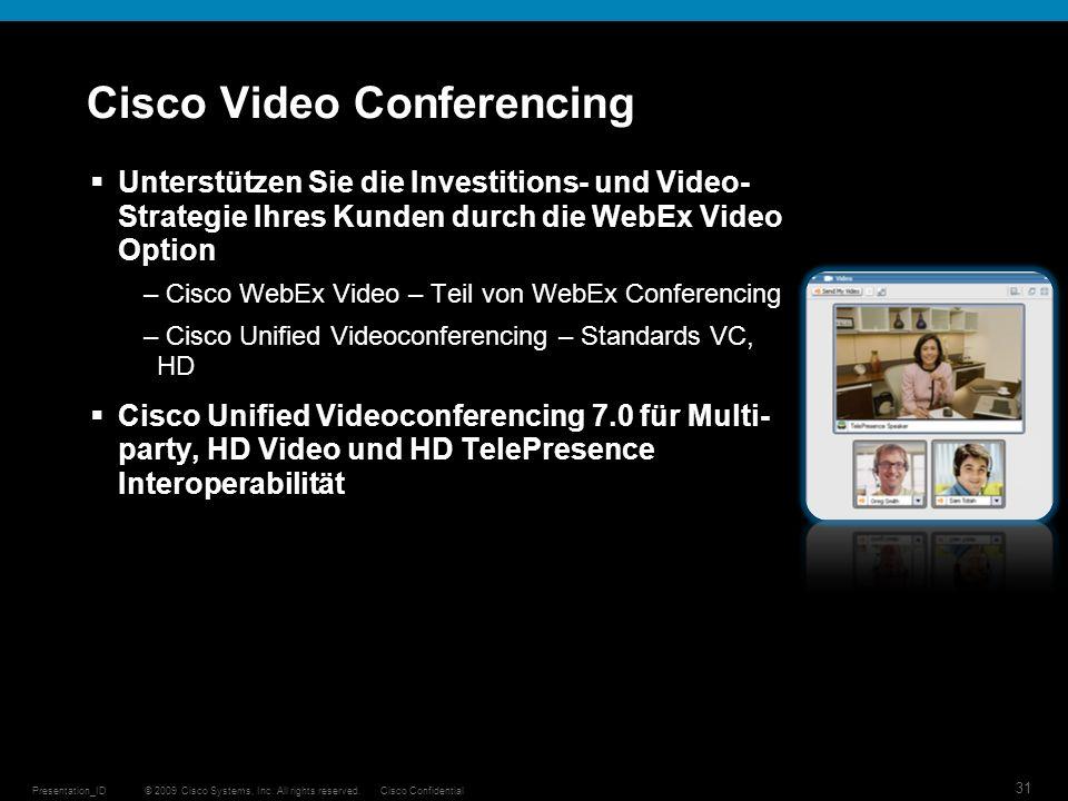 © 2009 Cisco Systems, Inc. All rights reserved.Cisco ConfidentialPresentation_ID 31 Cisco Video Conferencing Unterstützen Sie die Investitions- und Vi