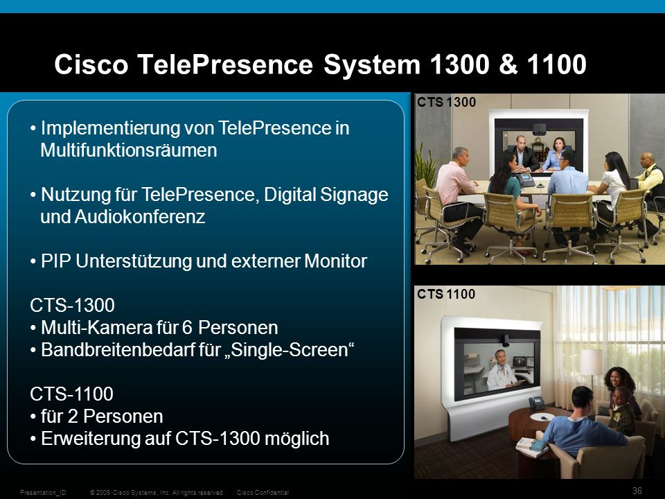 © 2009 Cisco Systems, Inc. All rights reserved.Cisco ConfidentialPresentation_ID 36 Cisco TelePresence System 1300 & 1100 CTS 1300 CTS 1100 Implementi