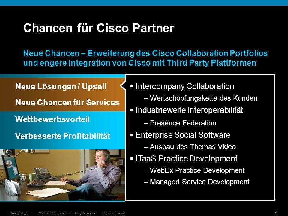 © 2009 Cisco Systems, Inc. All rights reserved.Cisco ConfidentialPresentation_ID 51 Chancen für Cisco Partner Neue Lösungen / Upsell Verbesserte Profi