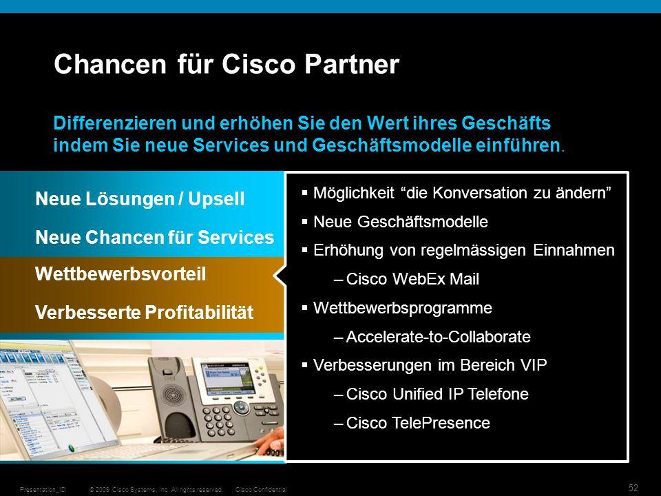 © 2009 Cisco Systems, Inc. All rights reserved.Cisco ConfidentialPresentation_ID 52 Chancen für Cisco Partner Differenzieren und erhöhen Sie den Wert