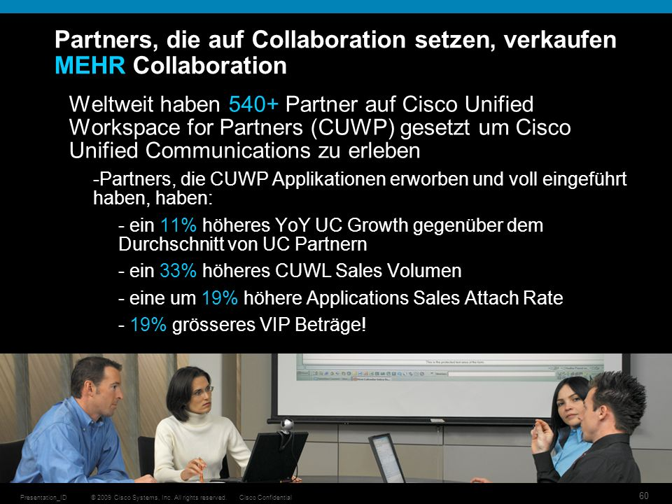 © 2009 Cisco Systems, Inc. All rights reserved.Cisco ConfidentialPresentation_ID 60 Partners, die auf Collaboration setzen, verkaufen MEHR Collaborati