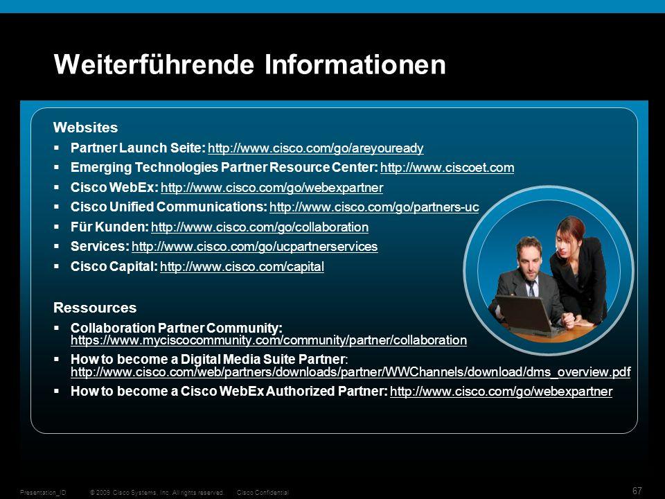 © 2009 Cisco Systems, Inc. All rights reserved.Cisco ConfidentialPresentation_ID 67 Weiterführende Informationen Websites Partner Launch Seite: http:/