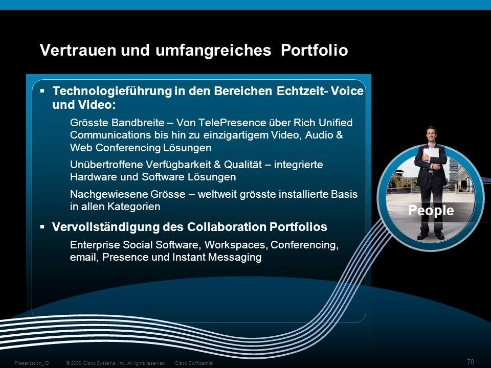 © 2009 Cisco Systems, Inc. All rights reserved.Cisco ConfidentialPresentation_ID 70 Vertrauen und umfangreiches Portfolio People Technologieführung in