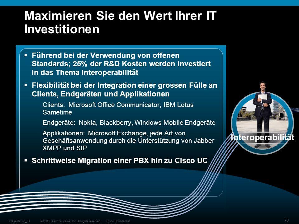 © 2009 Cisco Systems, Inc. All rights reserved.Cisco ConfidentialPresentation_ID 73 Maximieren Sie den Wert Ihrer IT Investitionen Führend bei der Ver