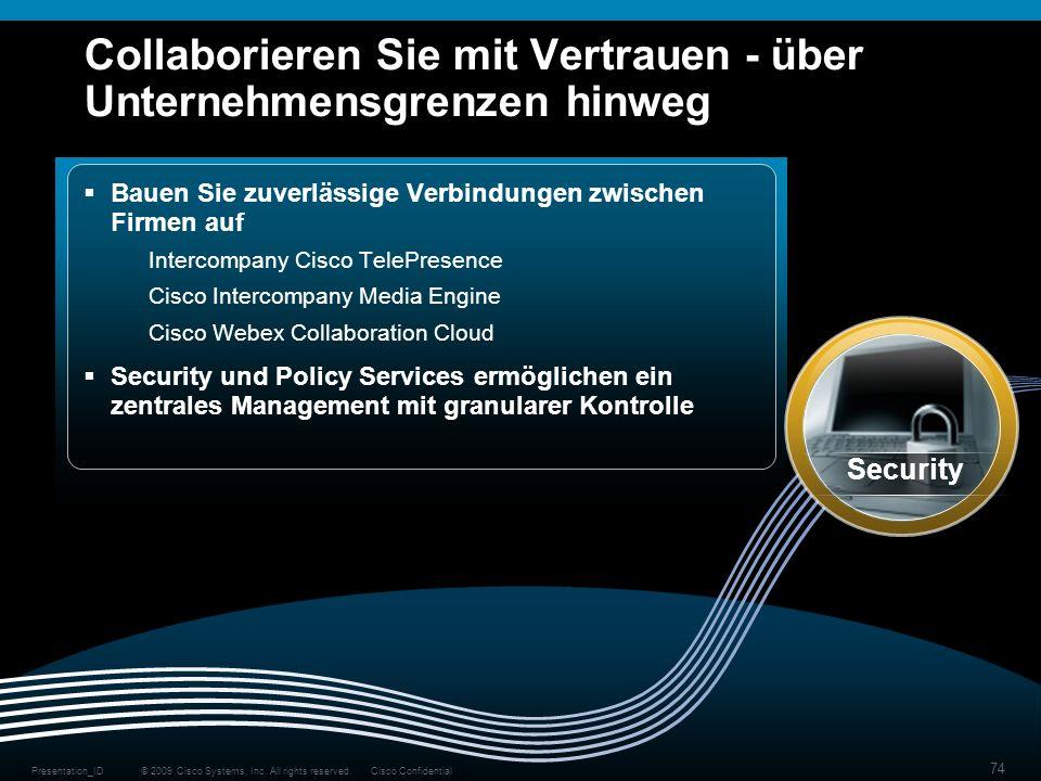 © 2009 Cisco Systems, Inc. All rights reserved.Cisco ConfidentialPresentation_ID 74 Collaborieren Sie mit Vertrauen - über Unternehmensgrenzen hinweg
