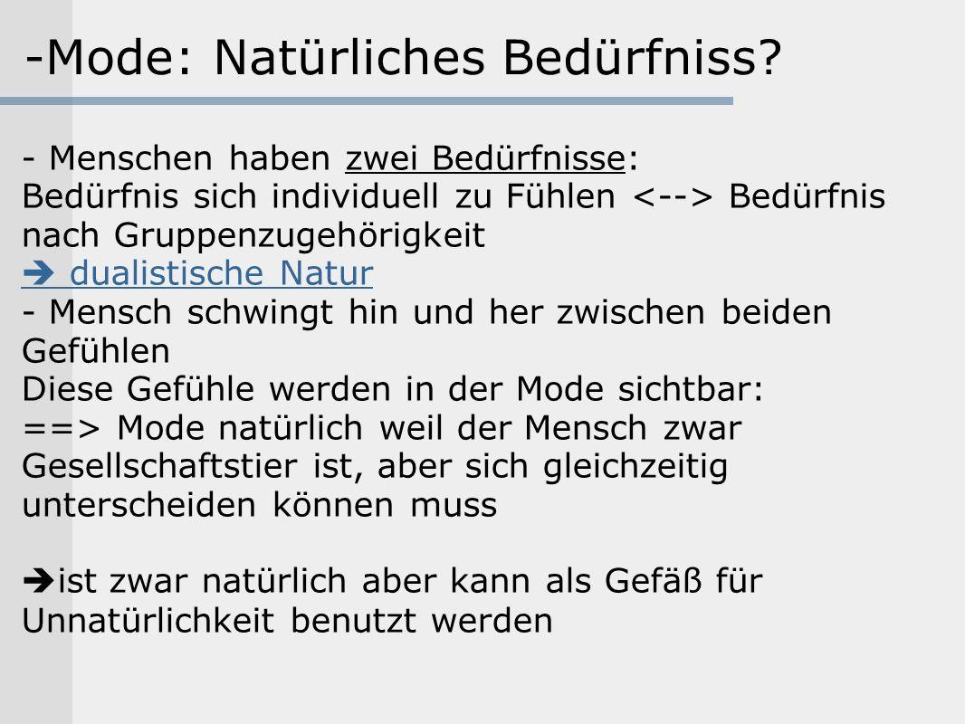 -Mode: Natürliches Bedürfniss? - Menschen haben zwei Bedürfnisse: Bedürfnis sich individuell zu Fühlen Bedürfnis nach Gruppenzugehörigkeit dualistisch