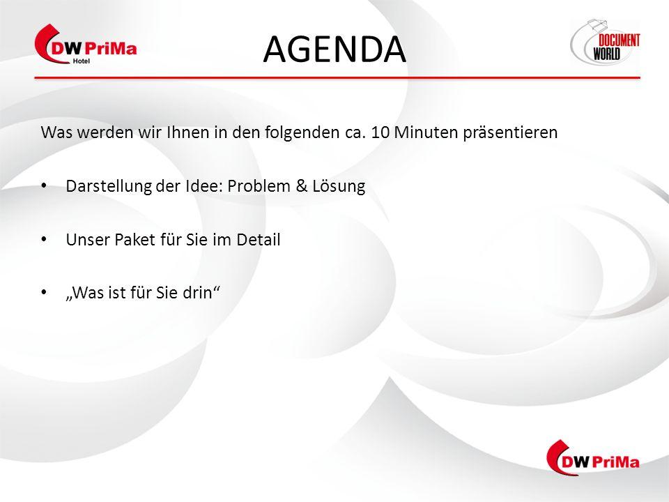 AGENDA Was werden wir Ihnen in den folgenden ca. 10 Minuten präsentieren Darstellung der Idee: Problem & Lösung Unser Paket für Sie im Detail Was ist