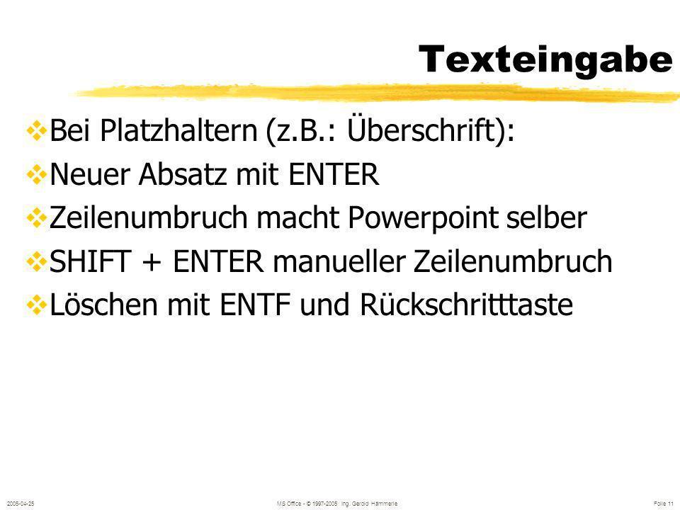 2005-04-25MS Office - © 1997-2005 Ing. Gerold Hämmerle Folie 10 Folien gestalten Texte Grafische Elemente Aufzählung Textfeld AutoForm (Sprechblase,..