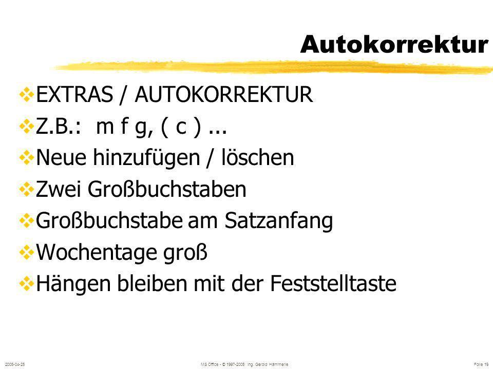 2005-04-25MS Office - © 1997-2005 Ing. Gerold Hämmerle Folie 18 Automatische Rechtschreibprüfung Falsche Wörter mit roter Wellenlinie Rechter Mausklic
