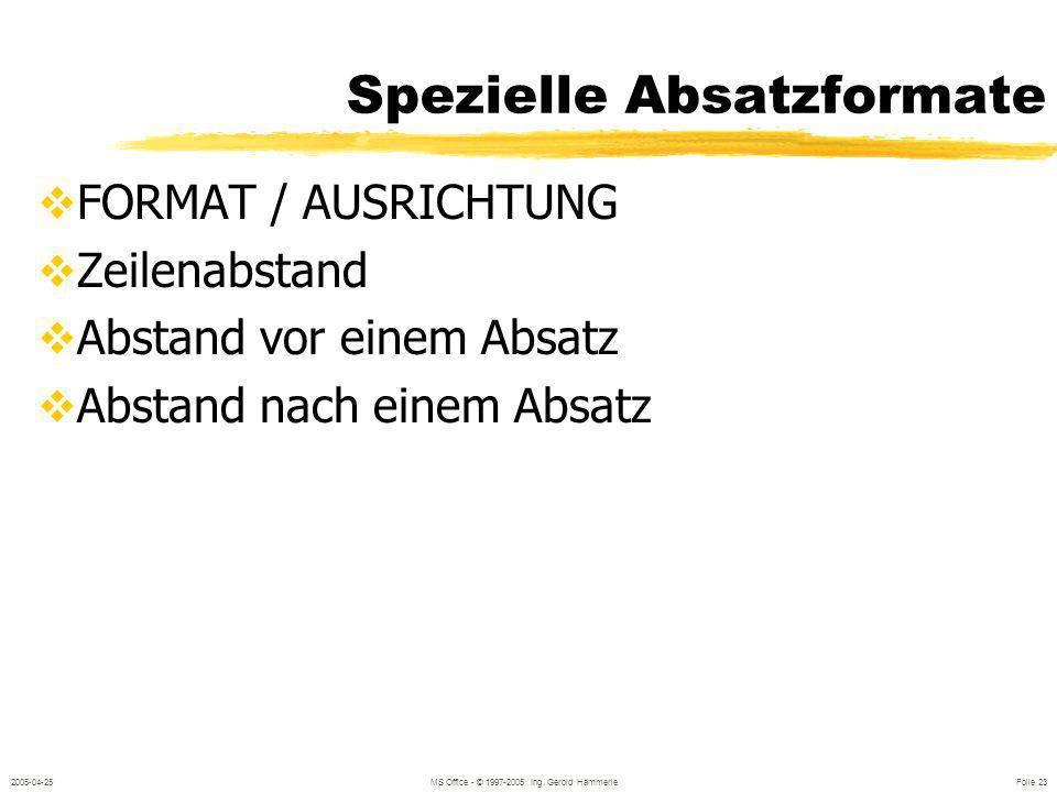 2005-04-25MS Office - © 1997-2005 Ing. Gerold Hämmerle Folie 22 Aufzählungszeichen FORMAT / AUFZAÄHLUNGSZEICHEN Schriftart Wingdings / Webdings Abstan