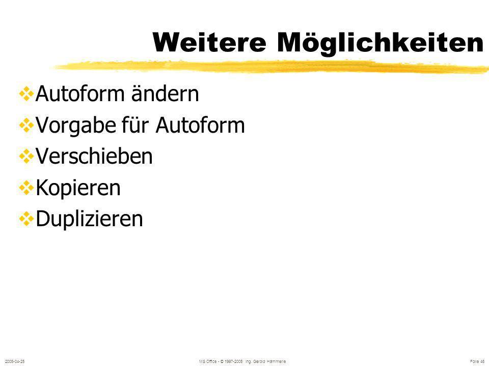 2005-04-25MS Office - © 1997-2005 Ing. Gerold Hämmerle Folie 45 Drehen und Kippen Freies Drehen Links Rechts Horizontal Kippen Vertikal Kippen
