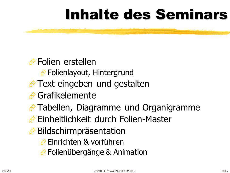 2005-04-25MS Office - © 1997-2005 Ing. Gerold Hämmerle Folie 4 Was ist PowerPoint? Präsentationssoftware Overheadfolien, Diapositive, Online Präsentat