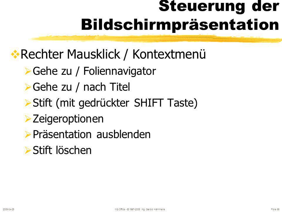 2005-04-25MS Office - © 1997-2005 Ing. Gerold Hämmerle Folie 65 Steuerung der Bildschirmpräsentation Mausklick Bild auf / Bild ab Taste Cursor Tasten