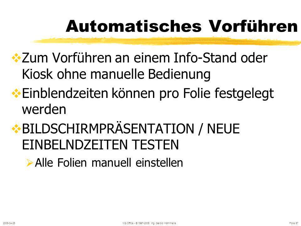 2005-04-25MS Office - © 1997-2005 Ing. Gerold Hämmerle Folie 66 Steuerung der Bildschirmpräsentation Rechter Mausklick / Kontextmenü Gehe zu / Folienn