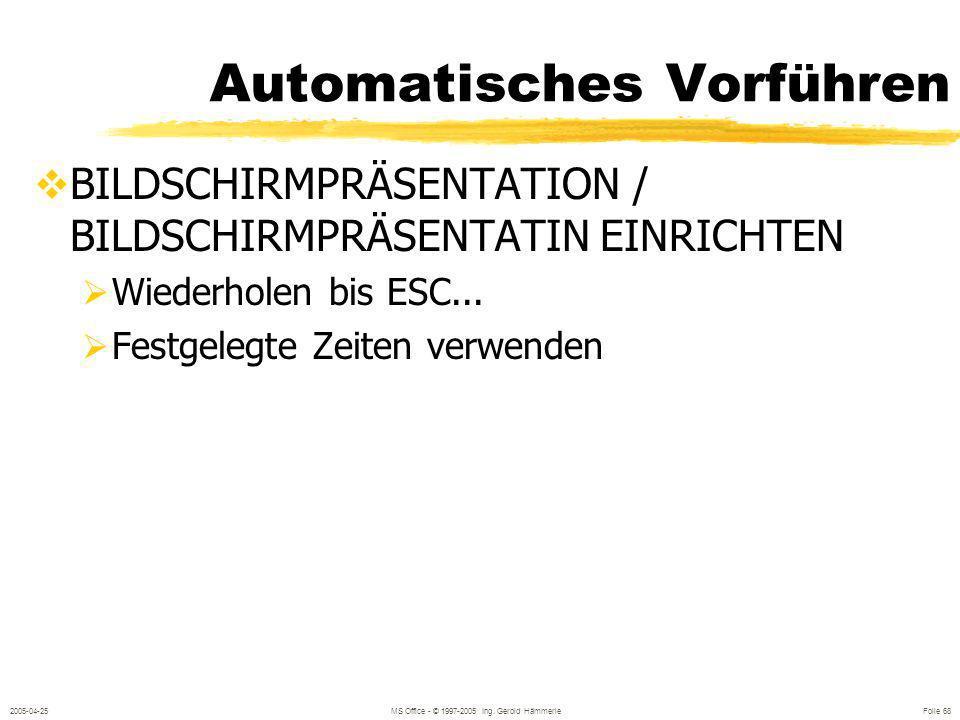 2005-04-25MS Office - © 1997-2005 Ing. Gerold Hämmerle Folie 67 Automatisches Vorführen Zum Vorführen an einem Info-Stand oder Kiosk ohne manuelle Bed