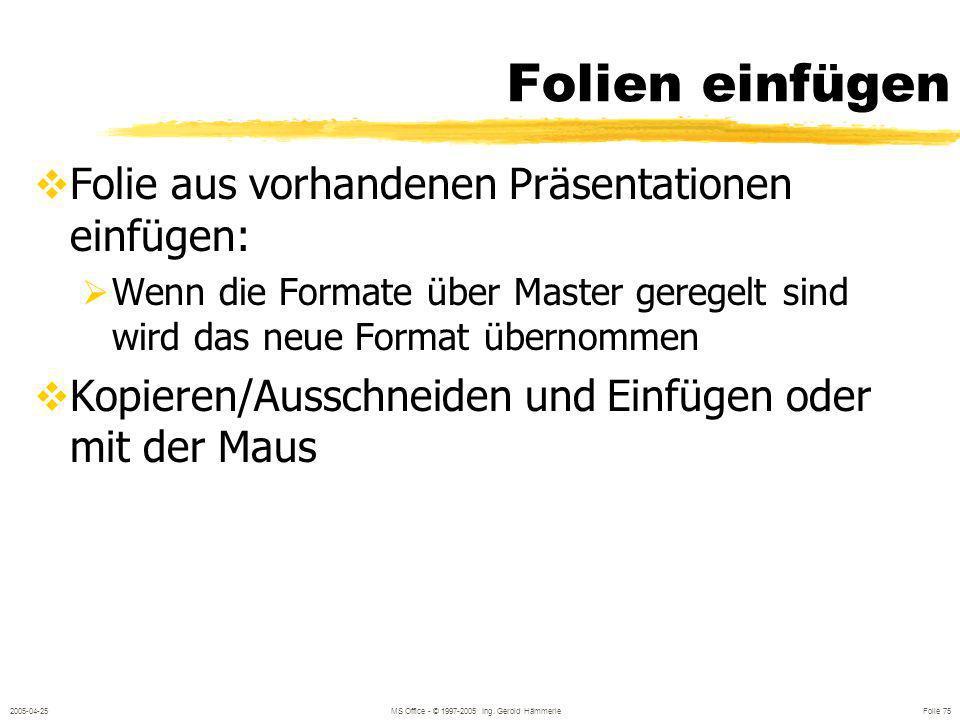 2005-04-25MS Office - © 1997-2005 Ing. Gerold Hämmerle Folie 74 Kopf- und Fußzeilen Für Notizblätter und Handzettel gibt es eigene Kopf- und Fußzeilen