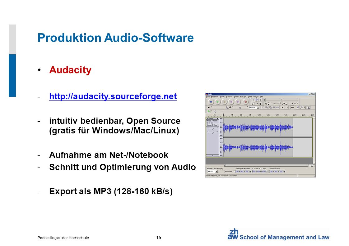 15 Podcasting an der Hochschule 15 Podcasting an der Hochschule 15 Podcasting an der Hochschule Produktion Audio-Software Audacity -http://audacity.so