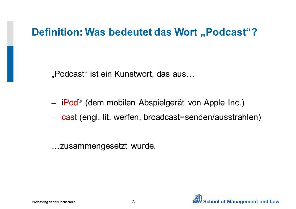 3 Podcasting an der Hochschule 3 3 Definition: Was bedeutet das Wort Podcast? Podcast ist ein Kunstwort, das aus… – iPod ® (dem mobilen Abspielgerät v