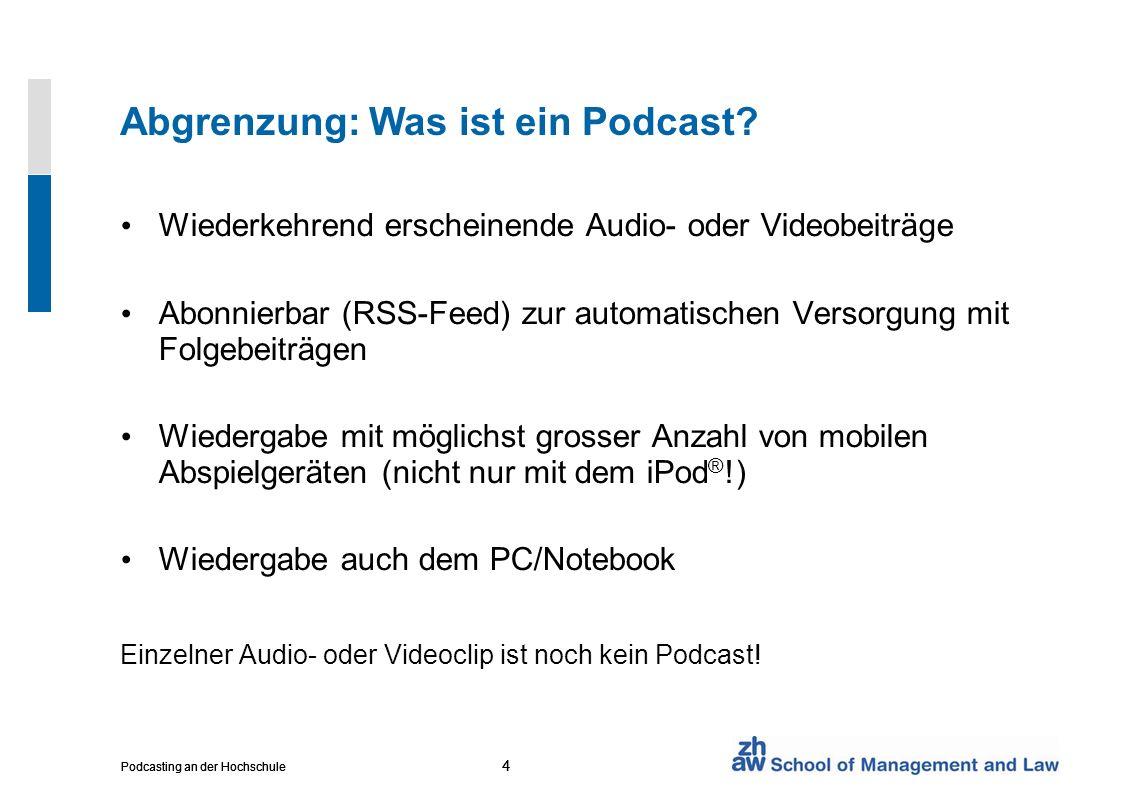4 Podcasting an der Hochschule 4 4 Abgrenzung: Was ist ein Podcast? Wiederkehrend erscheinende Audio- oder Videobeiträge Abonnierbar (RSS-Feed) zur au