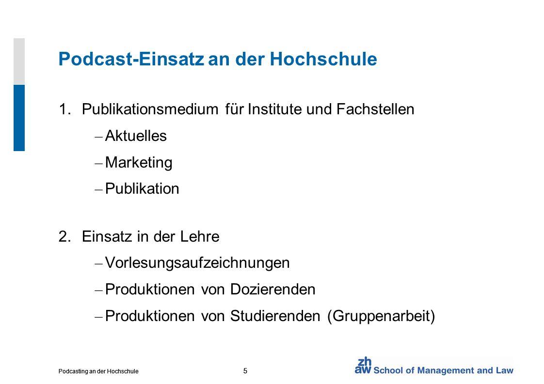 5 Podcasting an der Hochschule 5 5 Podcast-Einsatz an der Hochschule 1.Publikationsmedium für Institute und Fachstellen – Aktuelles – Marketing – Publ