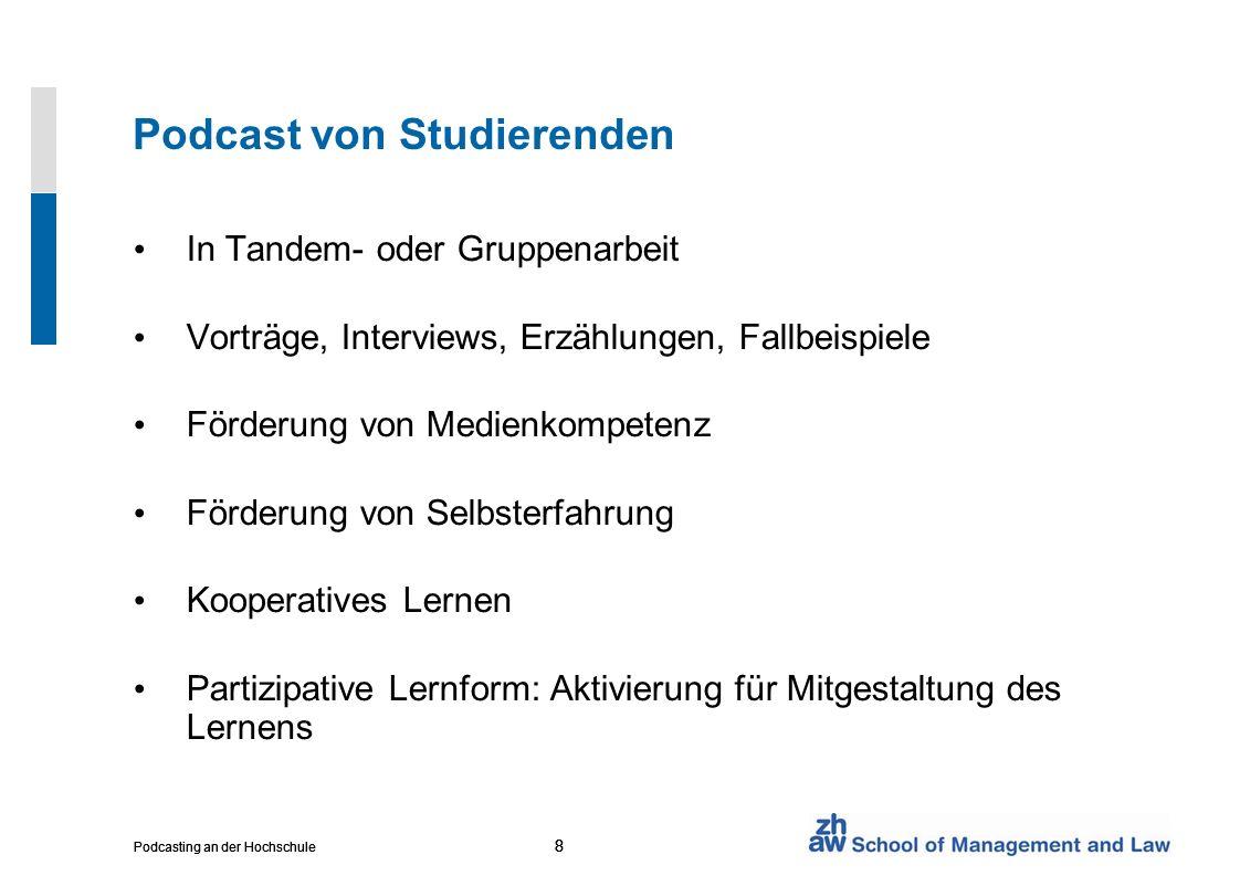 8 Podcasting an der Hochschule 8 8 Podcast von Studierenden In Tandem- oder Gruppenarbeit Vorträge, Interviews, Erzählungen, Fallbeispiele Förderung v