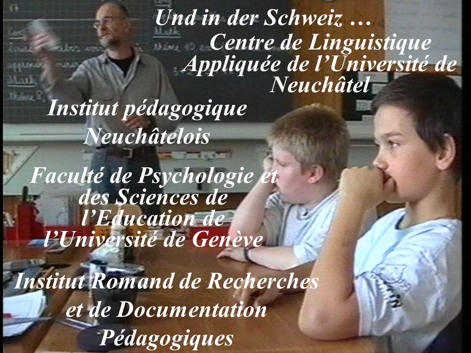 Und in der Schweiz … Centre de Linguistique Appliquée de lUniversité de Neuchâtel Faculté de Psychologie et des Sciences de lEducation de lUniversité de Genève Institut pédagogique Neuchâtelois Institut Romand de Recherches et de Documentation Pédagogiques