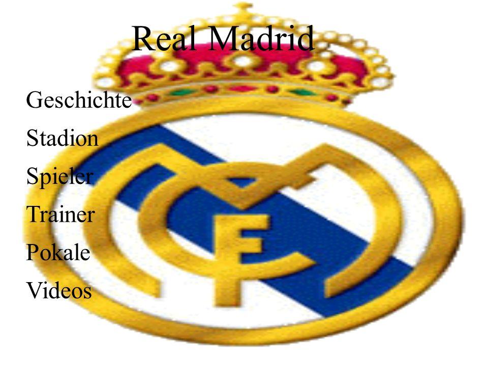 Real Madrid Geschichte Stadion Spieler Trainer Pokale Videos