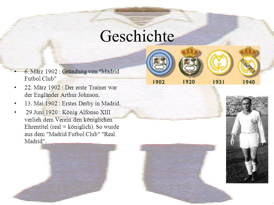 Geschichte 6.März 1902 : Gründung von Madrid Futbol Club 22.