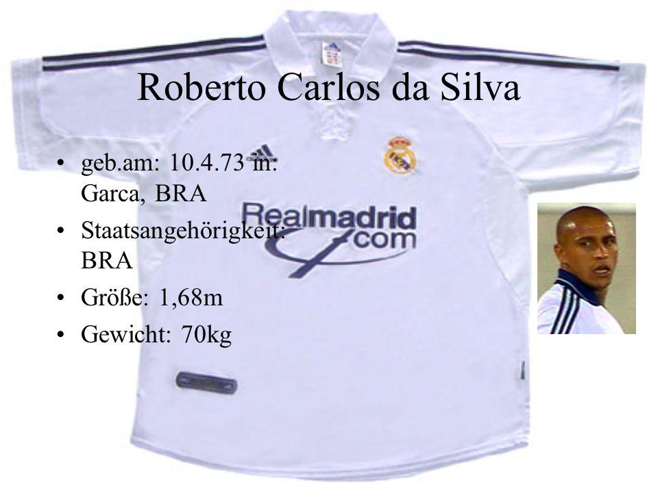 Roberto Carlos da Silva geb.am: 10.4.73 in: Garca, BRA Staatsangehörigkeit: BRA Größe: 1,68m Gewicht: 70kg
