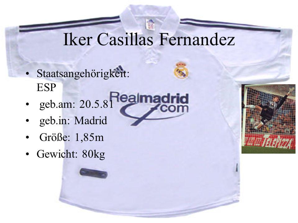 Iker Casillas Fernandez Staatsangehörigkeit: ESP geb.am: 20.5.81 geb.in: Madrid Größe: 1,85m Gewicht: 80kg
