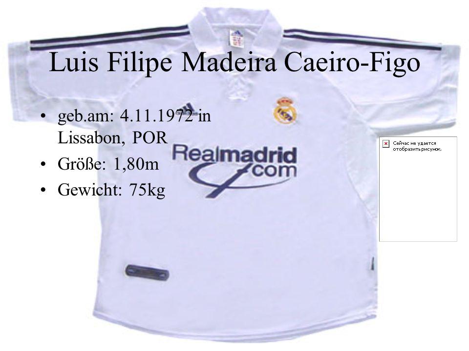 Luis Filipe Madeira Caeiro-Figo geb.am: 4.11.1972 in Lissabon, POR Größe: 1,80m Gewicht: 75kg