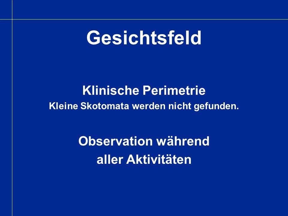 Gesichtsfeld Klinische Perimetrie Kleine Skotomata werden nicht gefunden. Observation während aller Aktivitäten