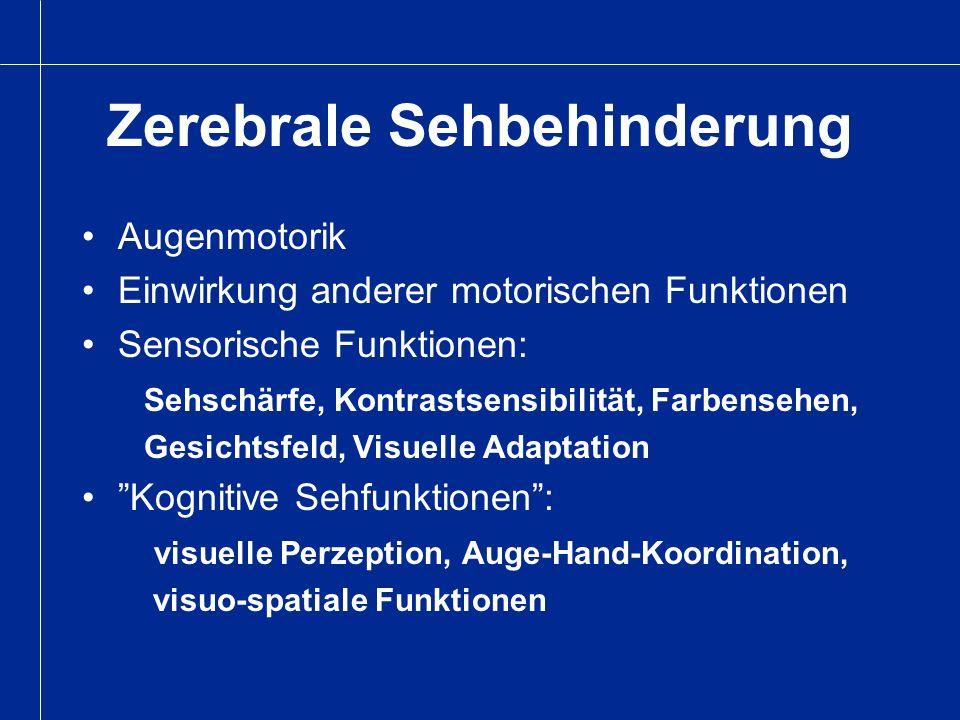 Zerebrale Sehbehinderung Augenmotorik Einwirkung anderer motorischen Funktionen Sensorische Funktionen: Sehschärfe, Kontrastsensibilität, Farbensehen,