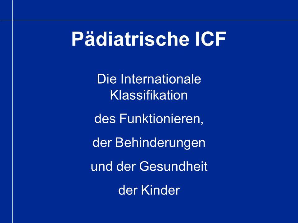 Pädiatrische ICF Die Internationale Klassifikation des Funktionieren, der Behinderungen und der Gesundheit der Kinder