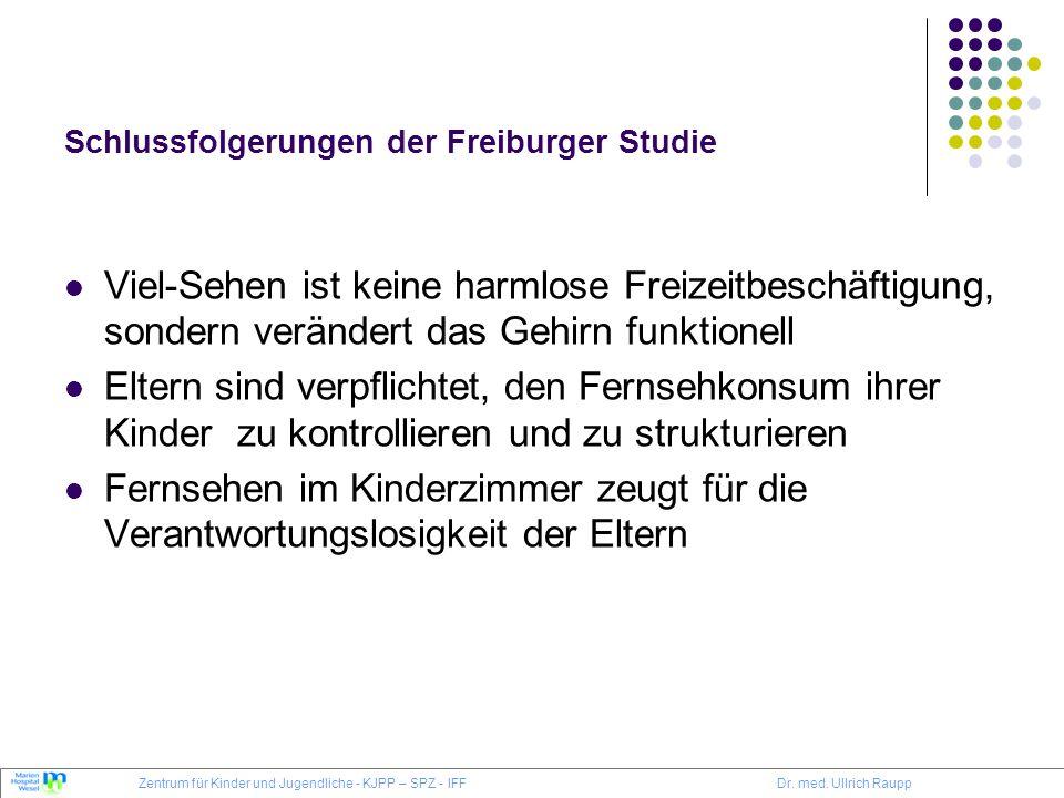 Schlussfolgerungen der Freiburger Studie Viel-Sehen ist keine harmlose Freizeitbeschäftigung, sondern verändert das Gehirn funktionell Eltern sind ver