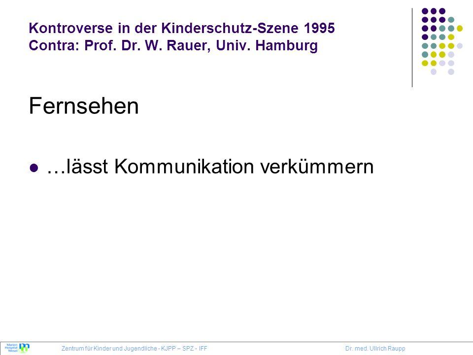 Kontroverse in der Kinderschutz-Szene 1995 Contra: Prof. Dr. W. Rauer, Univ. Hamburg Fernsehen …lässt Kommunikation verkümmern Zentrum für Kinder und