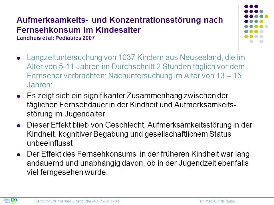 Aufmerksamkeits- und Konzentrationsstörung nach Fernsehkonsum im Kindesalter Landhuis et al: Pediatrics 2007 Langzeituntersuchung von 1037 Kindern aus