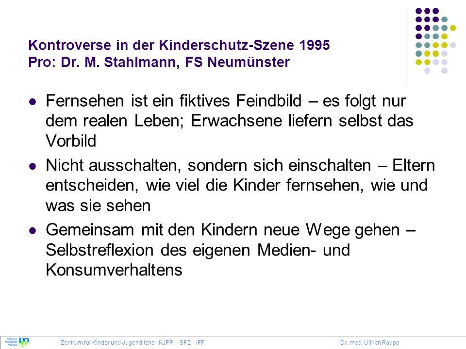Kontroverse in der Kinderschutz-Szene 1995 Pro: Dr. M. Stahlmann, FS Neumünster Fernsehen ist ein fiktives Feindbild – es folgt nur dem realen Leben;