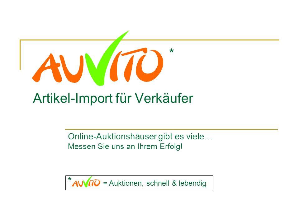 Artikel-Import für Verkäufer Online-Auktionshäuser gibt es viele… Messen Sie uns an Ihrem Erfolg! * = Auktionen, schnell & lebendig *