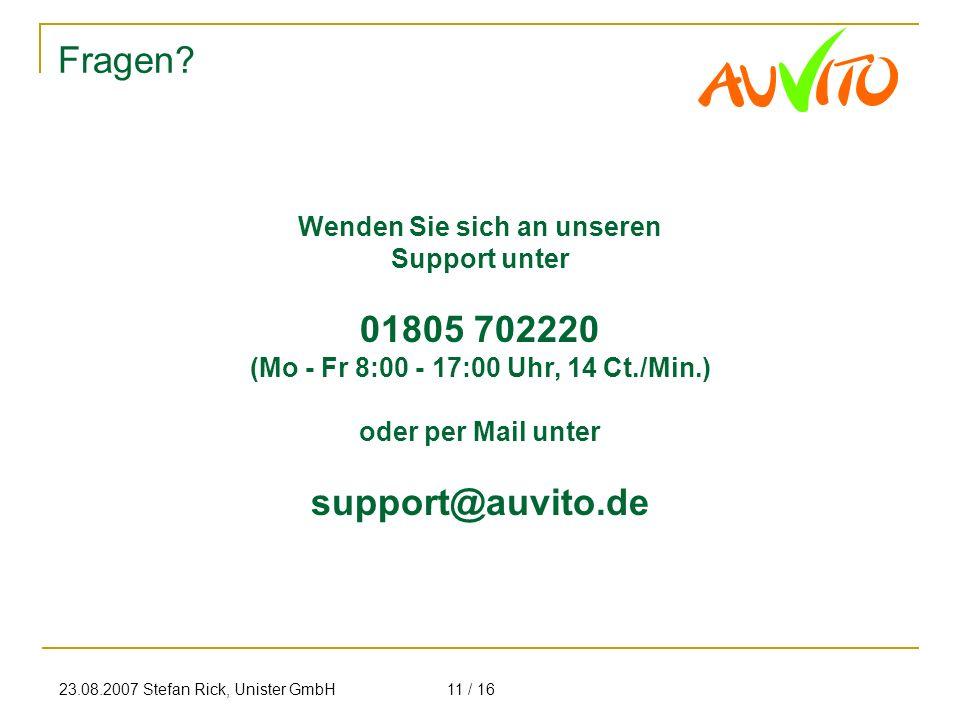 23.08.2007 Stefan Rick, Unister GmbH11 / 16 Fragen? Wenden Sie sich an unseren Support unter 01805 702220 (Mo - Fr 8:00 - 17:00 Uhr, 14 Ct./Min.) oder