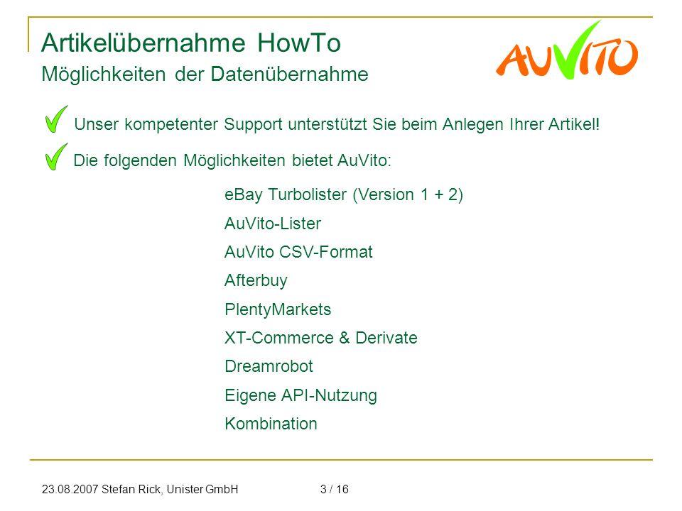 23.08.2007 Stefan Rick, Unister GmbH3 / 16 Artikelübernahme HowTo Möglichkeiten der Datenübernahme eBay Turbolister (Version 1 + 2) AuVito-Lister AuVi