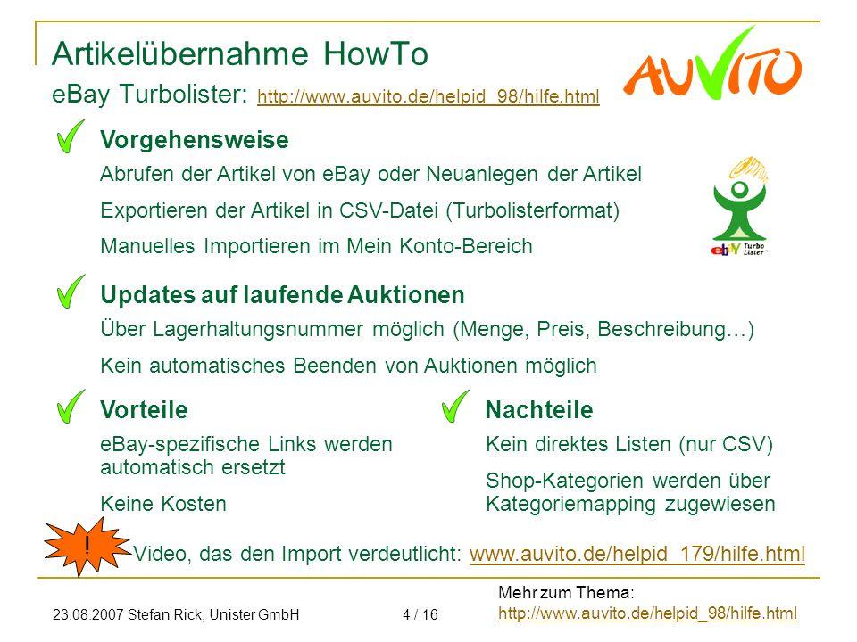 23.08.2007 Stefan Rick, Unister GmbH4 / 16 Artikelübernahme HowTo Abrufen der Artikel von eBay oder Neuanlegen der Artikel Exportieren der Artikel in