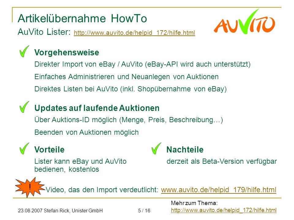 23.08.2007 Stefan Rick, Unister GmbH5 / 16 Artikelübernahme HowTo Direkter Import von eBay / AuVito (eBay-API wird auch unterstützt) Einfaches Adminis